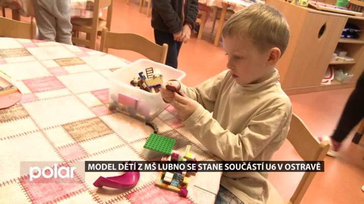Model dětí z MŠ Lubno se stane součástí U6 v Ostravě